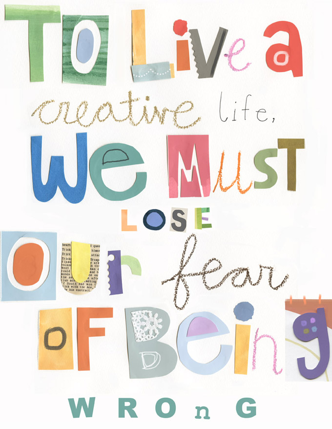 to live a creative we must lose our fear of being wrong