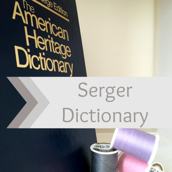 Review the serger dictionary to help you understand the serger lingo