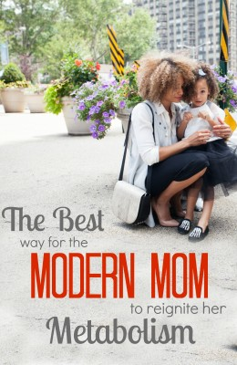 The best way for the modern mom to reignite her metabolism. Wow, that is so simple, I had no idea!