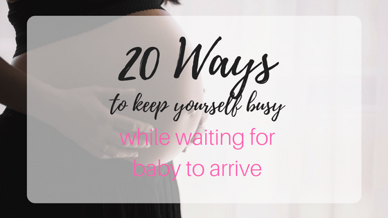 Full Term? 20 Ways to Distract Yourself So You're Not Waiting Miserably for Baby to Arrive!