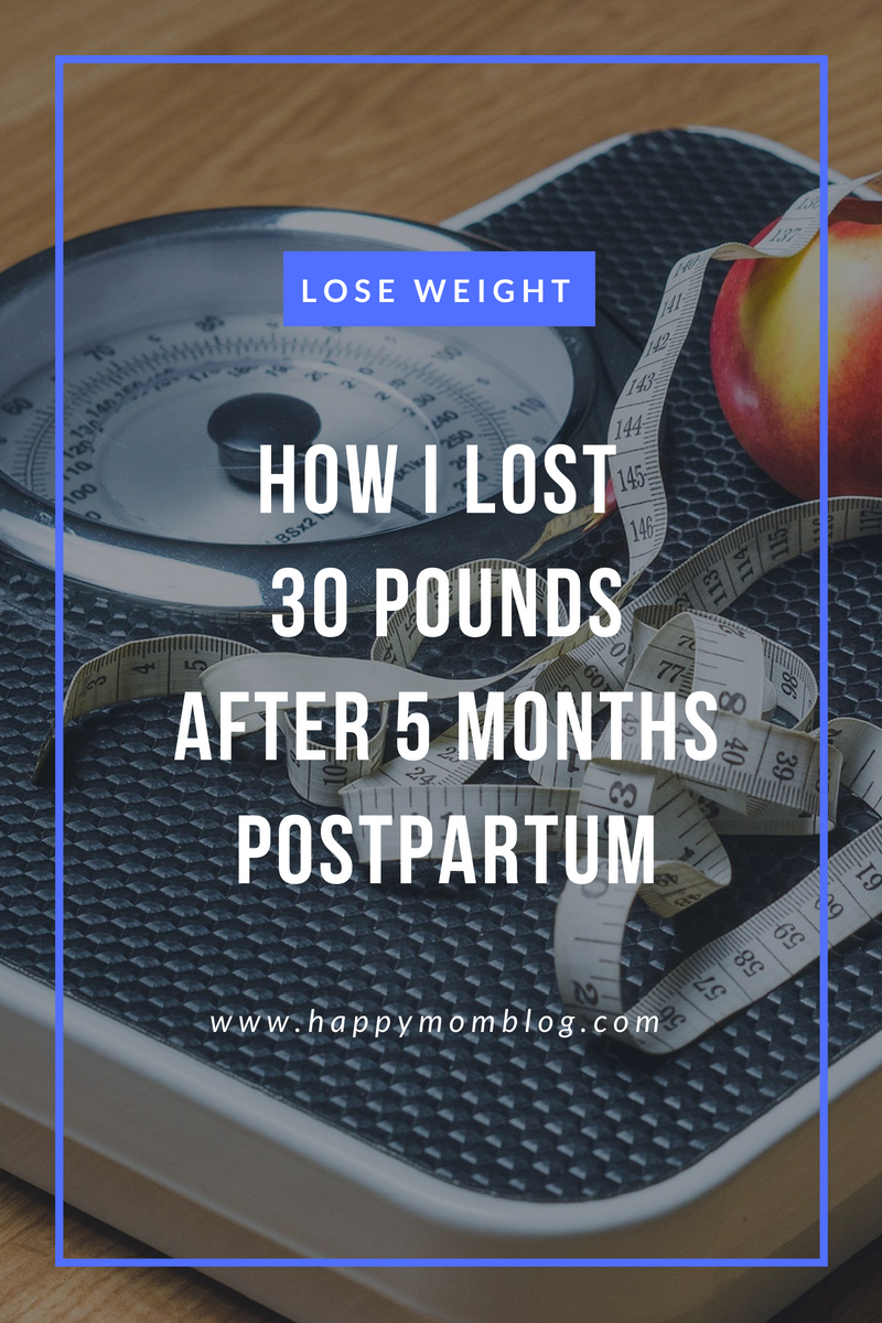How I Lost 30 Pounds After 5 Months Postpartum - Happy Mom ...