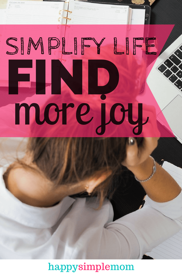 How to Simplify Your Life and Find More Joy