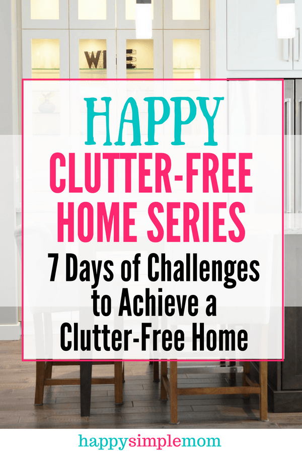 Happy Clutter-Free Home Series: 7 Days of Challenges to Achieve a Clutter-Free Home