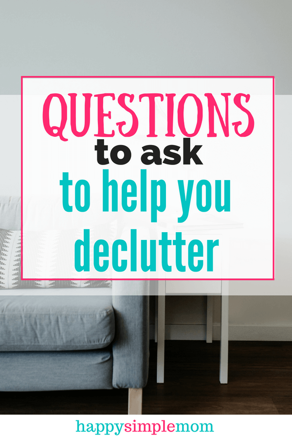 Questions you can ask yourself to help you declutter your home.