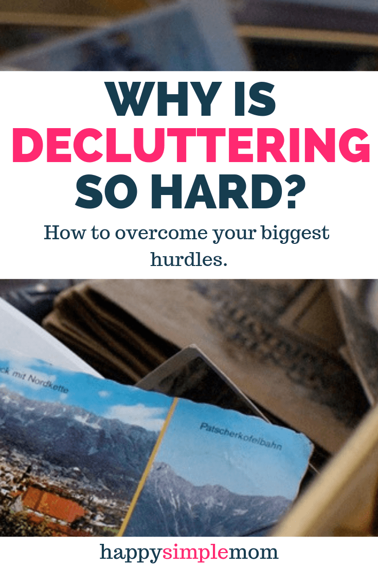 Why is decluttering so hard? How to overcome emotions while decluttering.