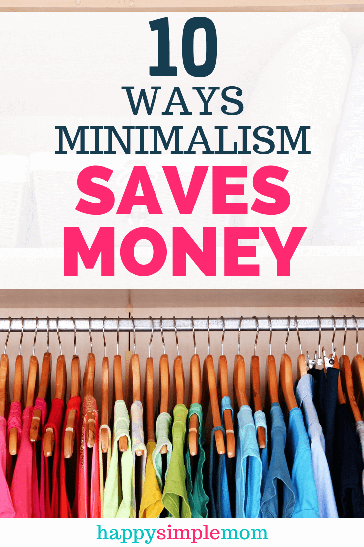 Minimalism saves you money. Here are multiple ways minimalism can help save money for your family.  Stay on a budget with minimalism #savemoney #minimalism #happysimplemom