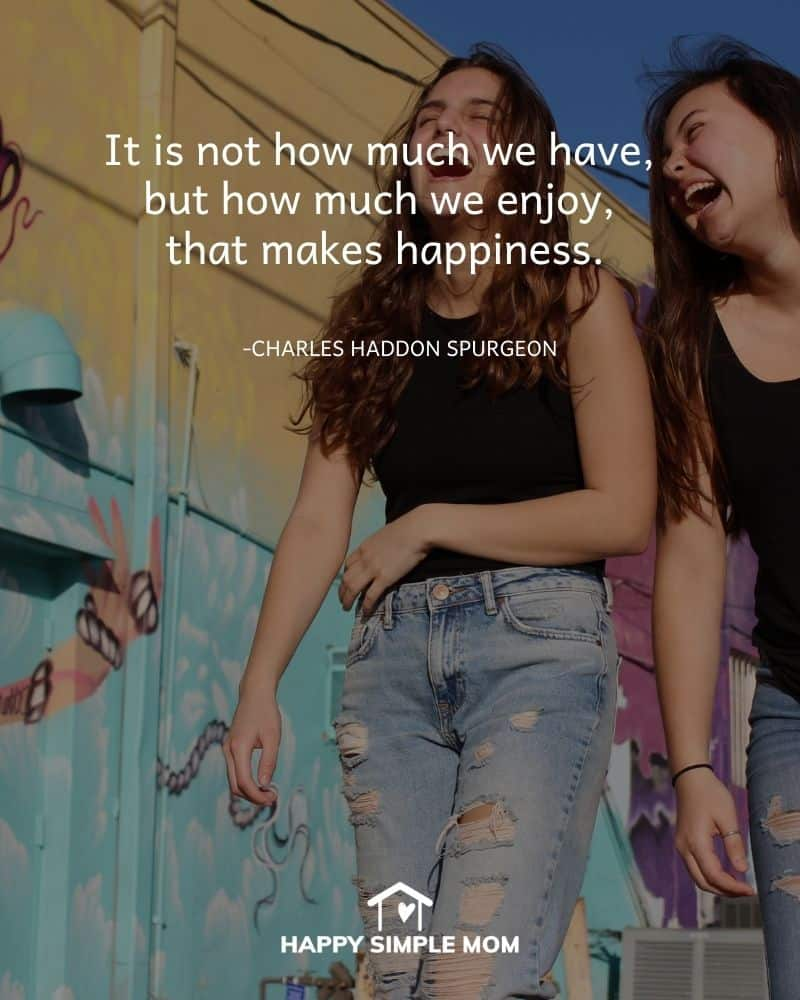 It is not how much we have, but how much we enjoy, that makes happiness. Charles Haddon Spurgeon