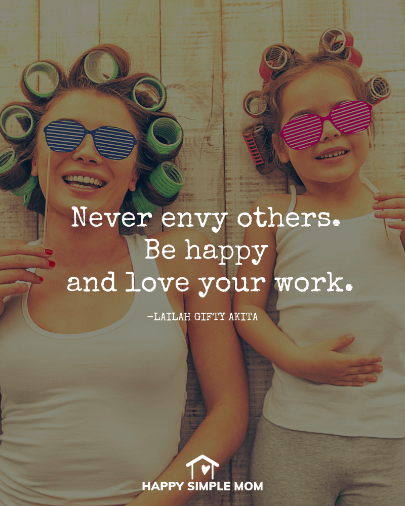 Never envy others. Be happy and love your work. Lailah Gifty Akita