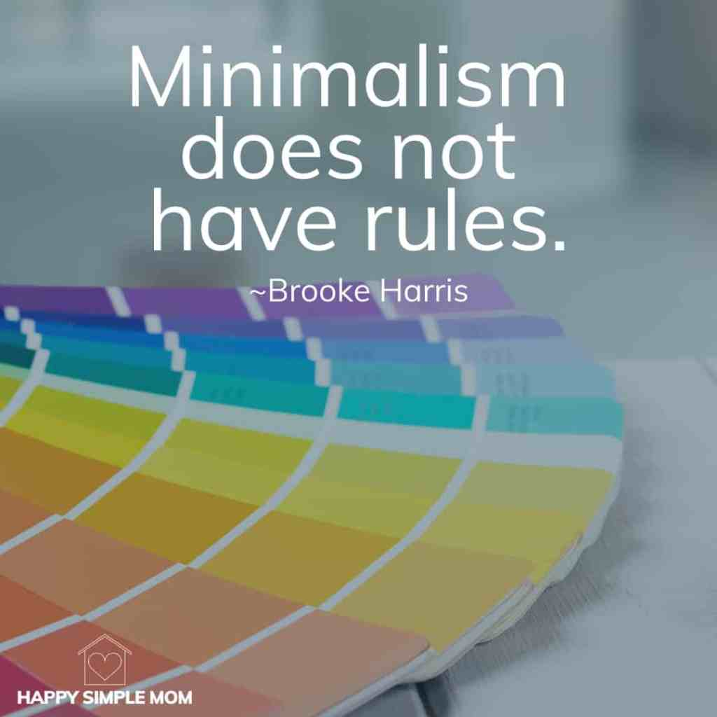 Minimalism does not have rules. Brooke Harris, Happy Simple Mom