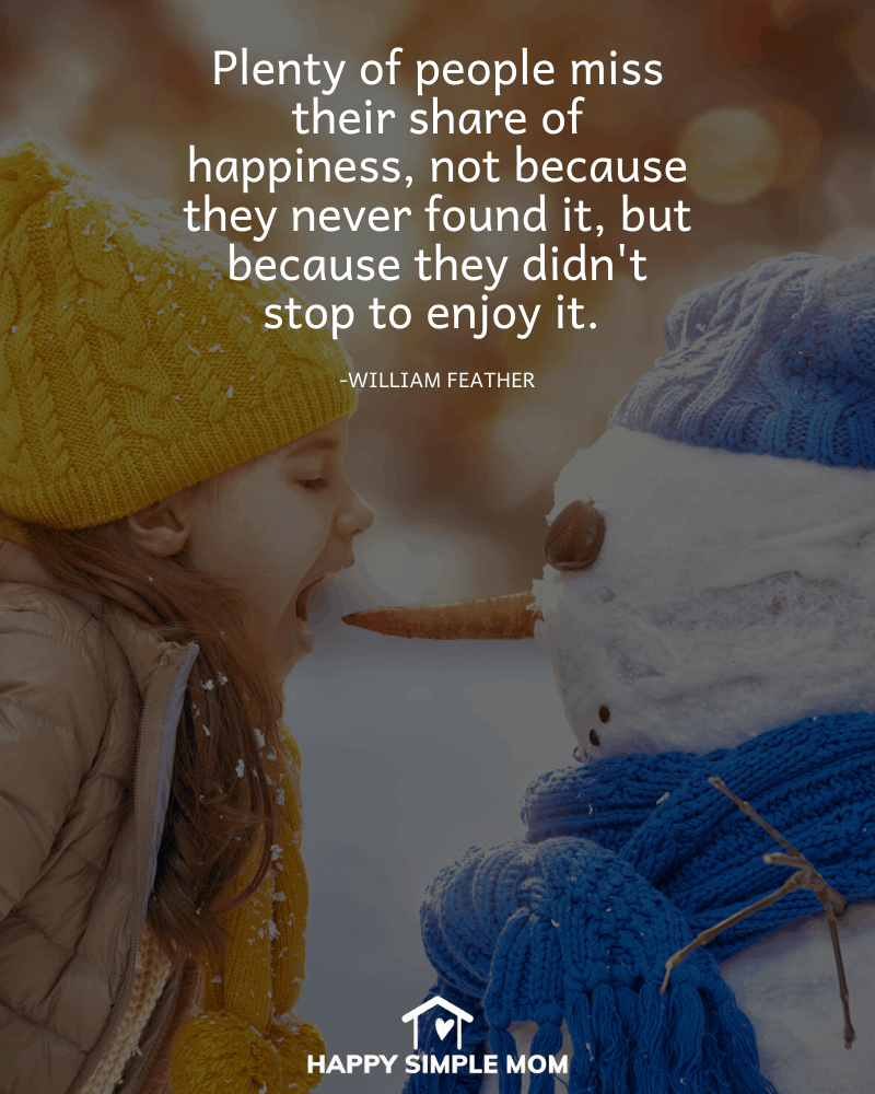 Plenty of people miss their share of happiness, not because they never found it, but because they didn't stop to enjoy it. William Feather