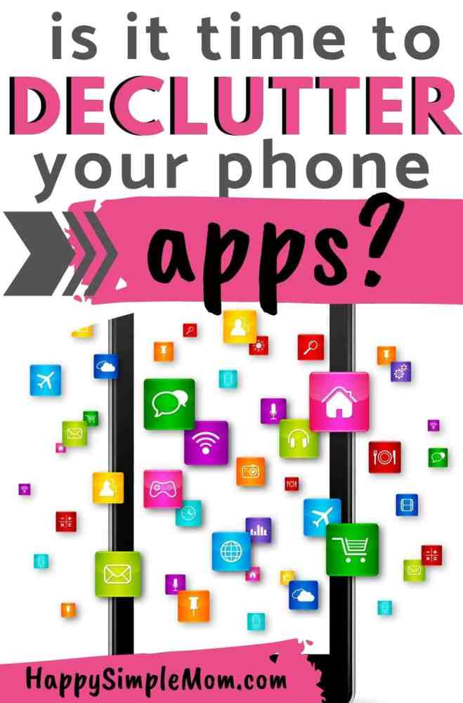 """Pinterest pin that says, """"is it time to declutter your phone apps?"""" by Happy Simple Mom"""