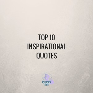 Top 10 Inspirational Quotes - Happy Stylish Fit Lifestyle Fashion Beauty Fitness Blog