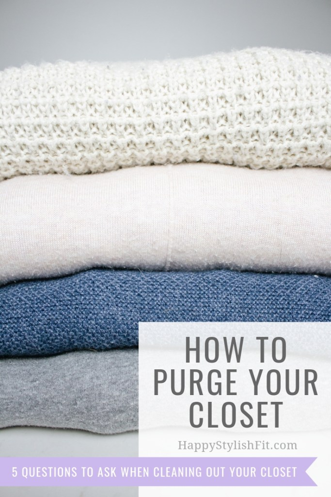 How to purge your closet. Five questions to ask yourself when purging your closet.