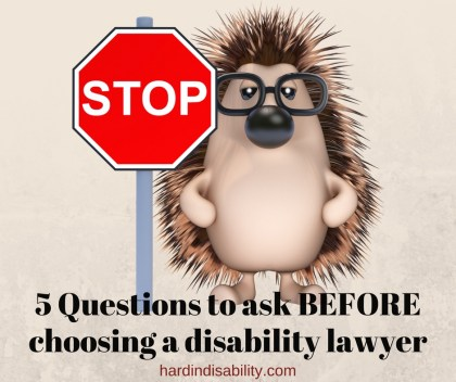 Five Questions to ask BEFORE choosing a disability lawyer!