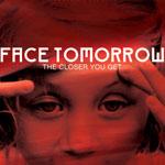 Face Tomorrow - The Closer You Get