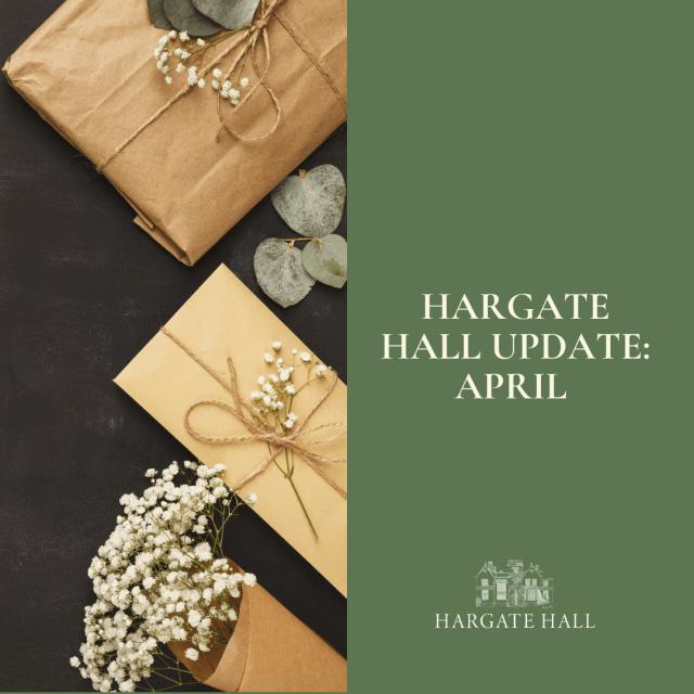 Hargate Hall April Update