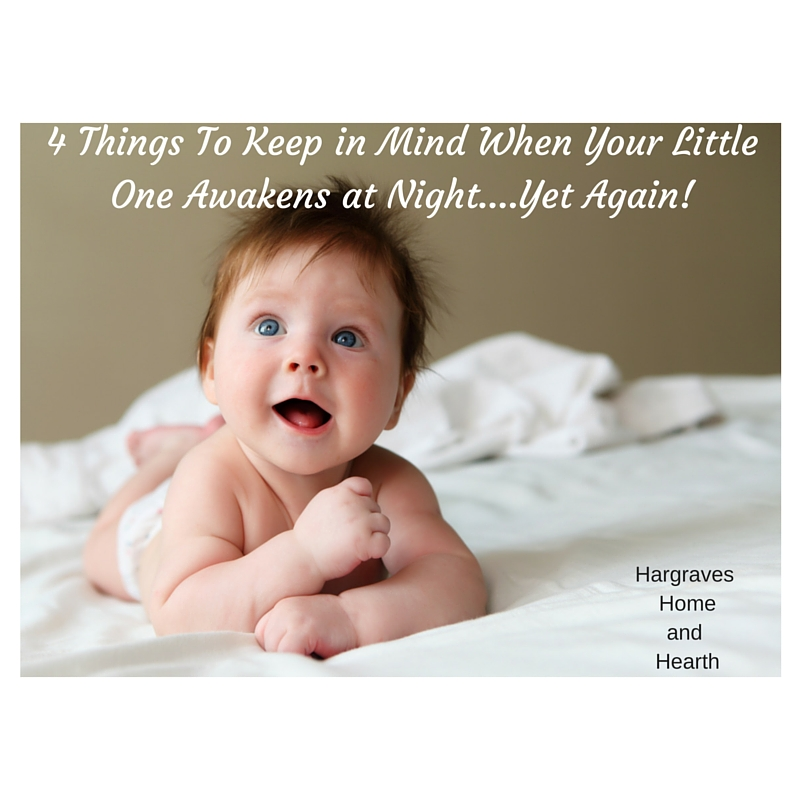 4 Things to Keep in Mind When Your Little One Awakens at Night….Yet Again!