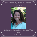 The Home and Hearth Podcast Episode 10 - Cultivating Joy and Simplicity in Your Life with Kristi Clover
