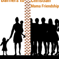 The 5 Biggest Barriers to Christian Mama Friendship