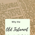 Why the Old Testament is Important for Today's Christian Walk