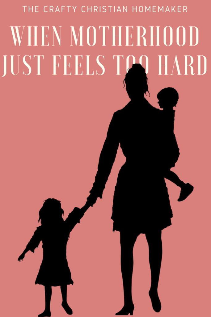WHEN MOTHERHOOD JUST FEELS TOO HARD