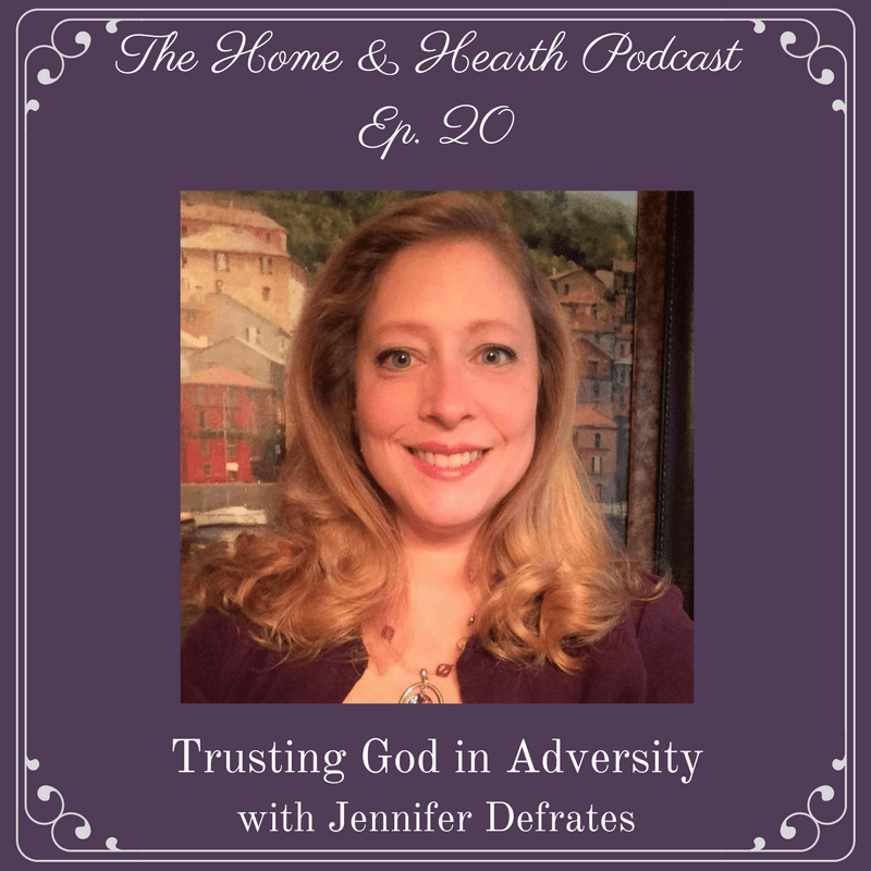 home and hearth podcast episode 20 trusting god in adversity with jennifer deflates