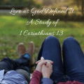 Love as God Defined It: A Study of 1 Corinthians 13