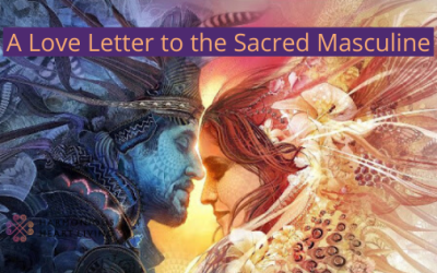 A Love Letter to the Sacred Masculine