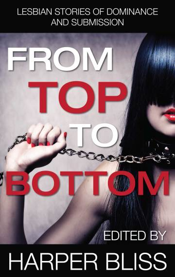 From Top To Bottom:  Lesbian Stories of Dominance & Submission