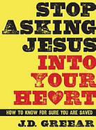 Stop Asking Jesus Into Your Heart Book