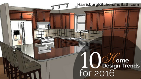 10 Home Design Trends For 2016 - Harrisburg Kitchen & Bath