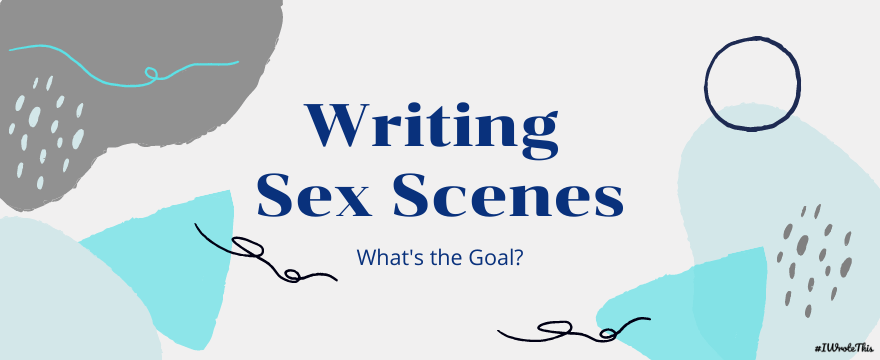 Writing Sex Scenes: What's the Goal?