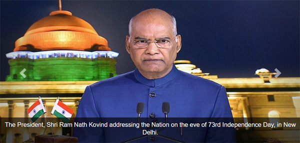 The President, Shri Ram Nath Kovind addressing the Nation on the eve of 73rd Independence Day, in New Delhi.