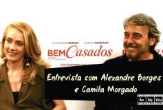 Entrevista com Alexandre Borges e Camila Morgado