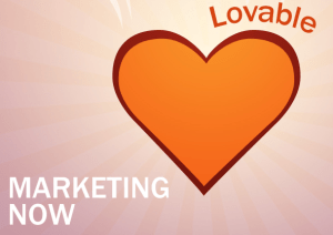 5 Ways to Make Sure Your Marketing Is LOVEABLE