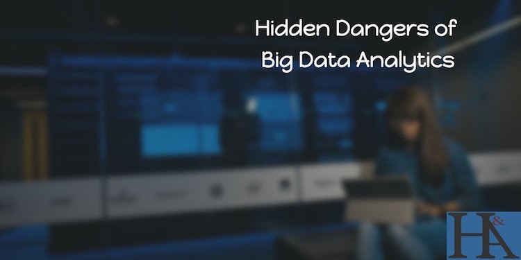 hidden dangers of big data analytics