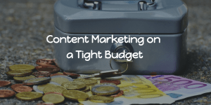 Content Marketing on a Tight Budget – How to Make It Work