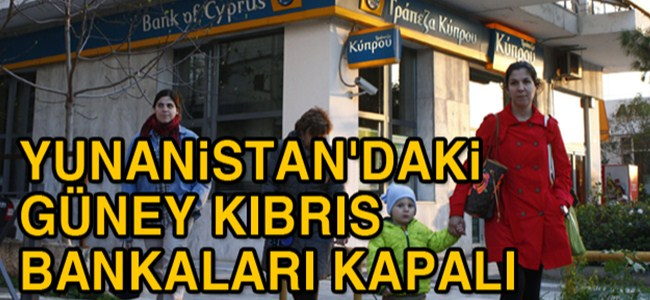 Yunanistan'daki Güney Kıbrıs bankaları kapalı