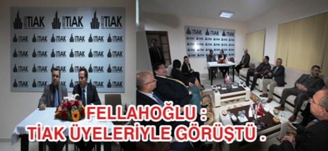Fellahoğlu : TİAK üyeleriyle görüştü