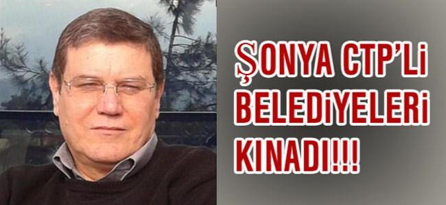 Şonya CTP'li Belediyeleri Kınadı...