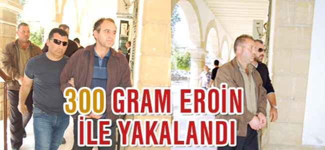 300 Gram Eroin İle Yakalandı