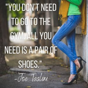 """You don't need to go to the gym. All you need is a pair of shoes."" –Joe Taslim"