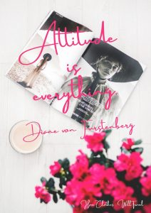 Attitude is everything. –Diane von Furstenberg