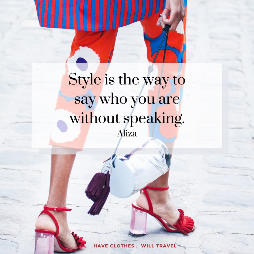 Style is the way to say who you are without speaking. ― Aliza