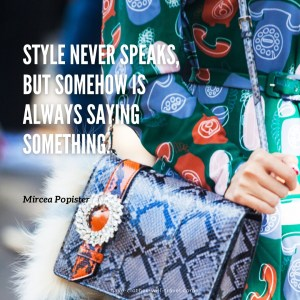 Style never speaks, but somehow is always saying something. ― Mircea Popister