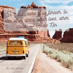 We travel, some of us forever, to seek other states, other lives, other souls. ― Anaïs Nin
