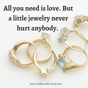 All you need is love. But a little jewelry never hurt anybody. — Unknown