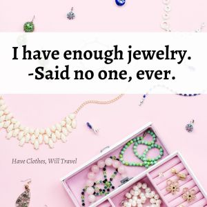 I have enough jewelry. Said no one, ever.