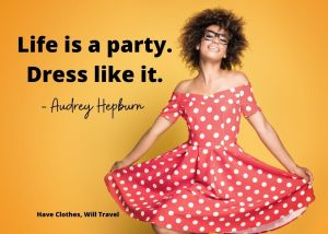 Life is a party. Dress like it. — Audrey Hepburn