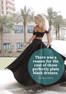There was a reason for the cost of those perfectly plain black dresses. - Dorothy Parker